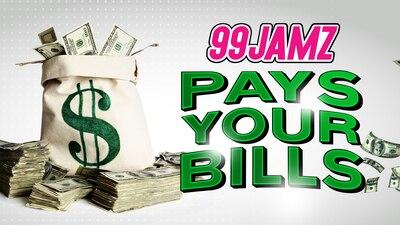 99 JAMZ Show Pays Your Bills!