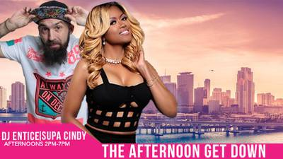 The Afternoon Get Down with DJ Entice & Supa Cindy